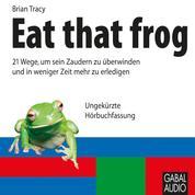 Eat that frog - 21 Wege, um sein Zaudern zu überwinden und in weniger Zeit mehr zu erledigen
