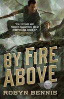 Robyn Bennis: By Fire Above