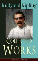 Rudyard Kipling: Collected Works of Rudyard Kipling (Illustrated Edition)