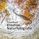 Daan Schoonhoven: Praxisbuch Kreative Naturfotografie ★★★★