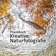Praxisbuch Kreative Naturfotografie - Naturmotive mit anderen Augen sehen und fotografieren