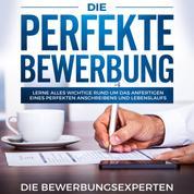 Die perfekte Bewerbung - Lerne alles wichtige rund um das anfertigen eines perfekten Anschreibens und Lebenslaufs