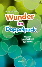 Wunder im Doppelpack - Wahre Geschichten für Teens.