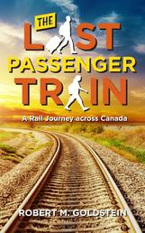 The Last Passenger Train - A Rail Journey Across Canada
