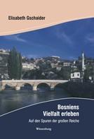 Elisabeth Gschaider: Bosniens Vielfalt erleben