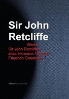 John Retcliffe: Gesammelte Werke Sir John Retcliffes alias Hermann Ottomar Friedrich Goedsche
