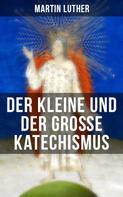 Martin Luther: Martin Luther: Der kleine und der große Katechismus