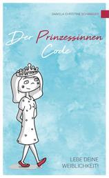 Der Prinzessinnen Code - Lebe deine Weiblichkeit!