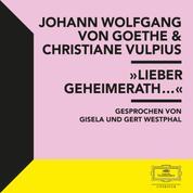 """Goethe & Vulpius: """"Lieber Geheimerath..."""""""