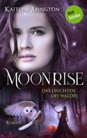 Kaitlyn Abington: Moonrise - Das Leuchten des Waldes ★★★★