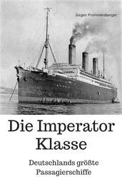 Die Imperator Klasse - Deutschlands größte Passagierschiffe