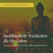 55 buddhistische Weisheiten für Ihr Leben: Eine Auswahl der schönsten Zitate des Buddha - Hilfe in jeder Lebenslage