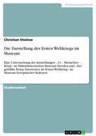 Christian Stielow: Die Darstellung des Ersten Weltkriegs im Museum