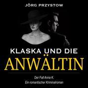 Klaska und die Anwältin - Der Fall Anna K.