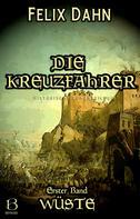 Felix Dahn: Die Kreuzfahrer. Band I