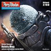 "Perry Rhodan 2780: Haluts Weg - Perry Rhodan-Zyklus ""Das Atopische Tribunal"""