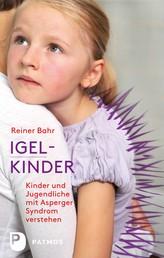 Igel-Kinder - Kinder und Jugendliche mit Asperger-Sydrom verstehen