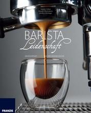 Barista aus Leidenschaft - Einzigartiger Kaffee aus der eigenen Küche