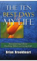 Brian Brookheart: The Ten Best Days Of My Life
