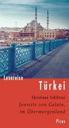 Lesereise Türkei - Jenseits von Galata, im Übermorgenland