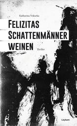 Felizitas Schattenmänner weinen - Thriller