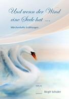 Birgit Schuler: Und wenn der Wind eine Seele hat ...