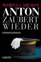 Anton zaubert wieder - Kriminalroman