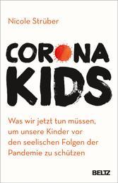 Coronakids - Was wir jetzt tun müssen, um unsere Kinder vor den seelischen Folgen der Pandemie zu schützen