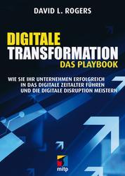 Digitale Transformation. Das Playbook - Wie Sie Ihr Unternehmen erfolgreich in das digitale Zeitalter führen und die digitale Disruption meistern