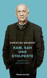 Christian Grashof. Kam, sah und stolperte - Gespräche mit Hans-Dieter Schütt
