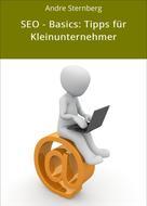 André Sternberg: SEO - Basics: Tipps für Kleinunternehmer