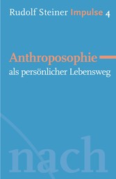 Anthroposophie als persönlicher Lebensweg - Werde ein Mensch mit Initiative: Grundlagen