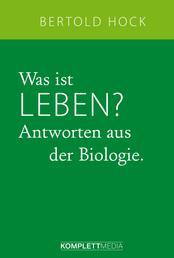 Was ist Leben? - Antworten aus der Biologie.