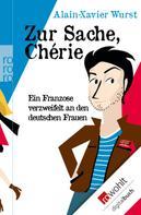 Alain-Xavier Wurst: Zur Sache, Chérie ★★★★★