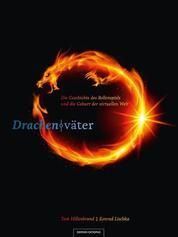 Drachenväter - Die Geschichte des Rollenspiels und die Geburt der virtuellen Welt