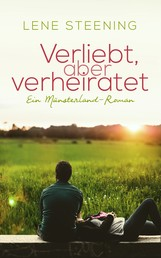 Verliebt, aber verheiratet - Ein Münsterland-Roman