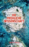 Friedrich Nietzsche: Die fröhliche Wissenschaft (Buch 1 bis 5)