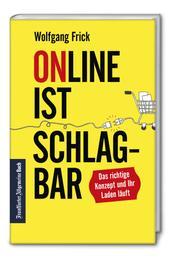 Online ist schlagbar: Das richtige Konzept und Ihr Laden läuft. - Keine Panik vor Amazon, Zalando & Co. Strategien für den Einzelhandel in Zeiten der Digitalisierung.