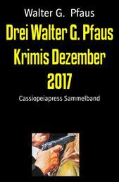 Drei Walter G. Pfaus Krimis Dezember 2017 - Cassiopeiapress Sammelband