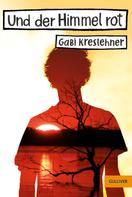 Gabi Kreslehner: Und der Himmel rot