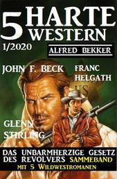 5 harte Western 1/2020: Das unbarmherzige Gesetz des Revolvers: Sammelband mit 5 Wildwestromanen