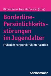 Borderline-Persönlichkeitsstörungen im Jugendalter - Früherkennung und Frühintervention