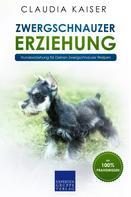 Claudia Kaiser: Zwergschnauzer Erziehung: Hundeerziehung für Deinen Zwergschnauzer Welpen