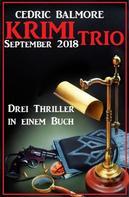 Cedric Balmore: Krimi Trio September 2018: Drei Thriller in einem Buch