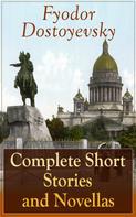 Fyodor Dostoyevsky: Complete Short Stories and Novellas of Fyodor Dostoyevsky