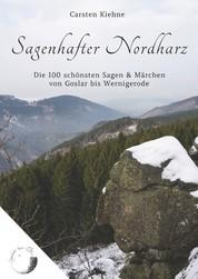 Sagenhafter Nordharz - Die 100 schönsten Sagen & Märchen von Goslar bis Wernigerode