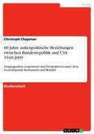 Christoph Chapman: 60 Jahre außenpolitische Beziehungen zwischen Bundesrepublik und USA 1949-2009