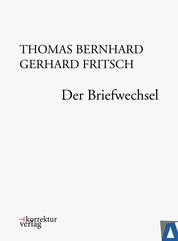 Thomas Bernhard, Gerhard Fritsch: Der Briefwechsel