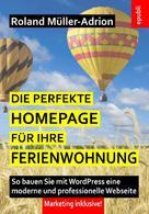 Roland Müller-Adrion: Die perfekte Homepage für Ihre Ferienwohnung