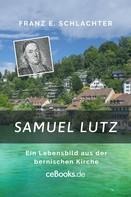 Franz Eugen Schlachter: Samuel Lutz